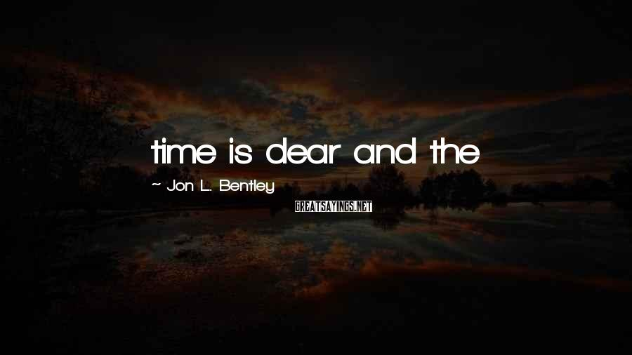 Jon L. Bentley Sayings: time is dear and the