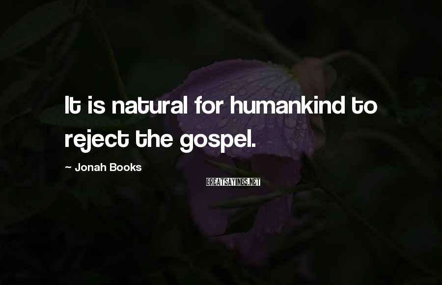 Jonah Books Sayings: It is natural for humankind to reject the gospel.