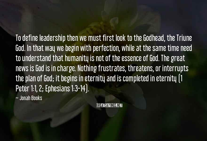 Jonah Books Sayings: To define leadership then we must first look to the Godhead, the Triune God. In