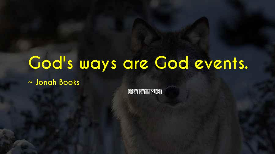 Jonah Books Sayings: God's ways are God events.