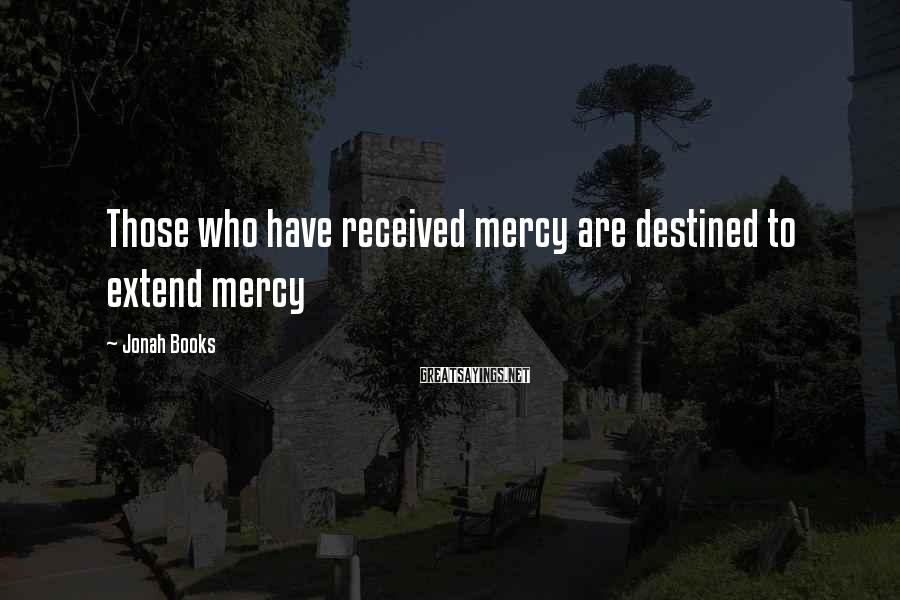Jonah Books Sayings: Those who have received mercy are destined to extend mercy