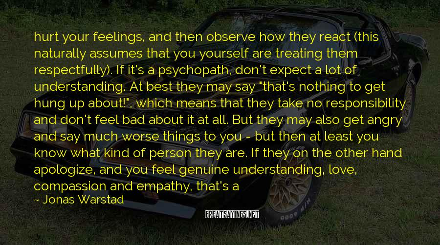 Jonas Warstad Sayings: hurt your feelings, and then observe how they react (this naturally assumes that you yourself