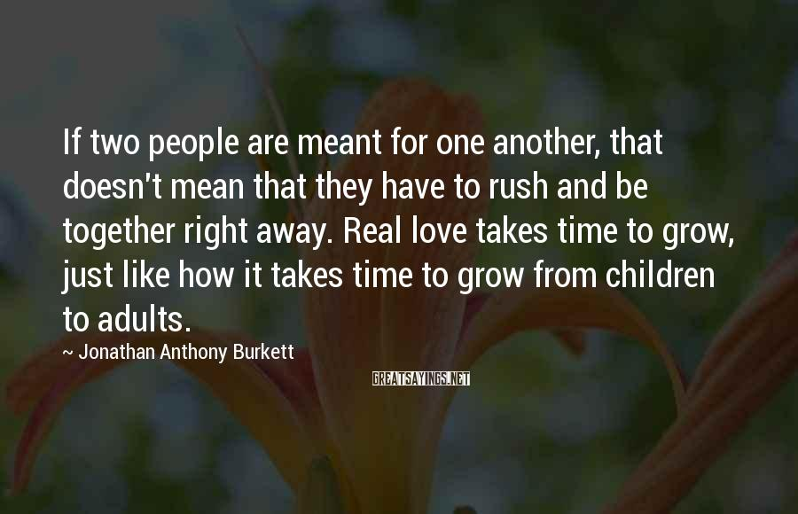 Jonathan Anthony Burkett Sayings: If two people are meant for one another, that doesn't mean that they have to