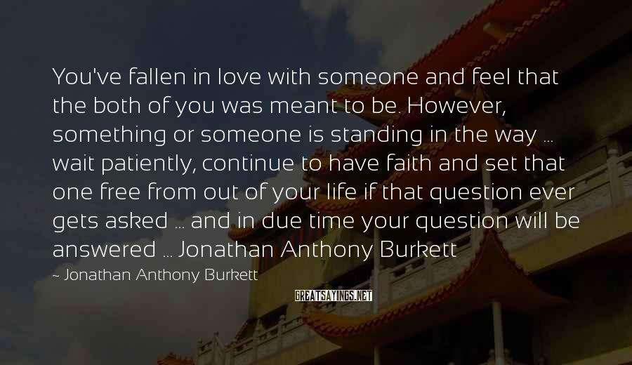 Jonathan Anthony Burkett Sayings: You've fallen in love with someone and feel that the both of you was meant