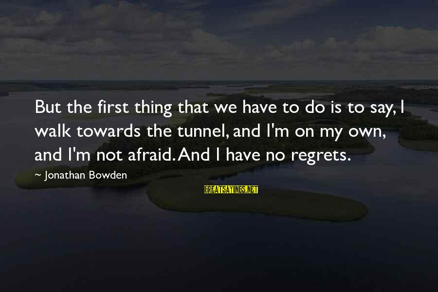 Jonathan Bowden Sayings By Jonathan Bowden: But the first thing that we have to do is to say, I walk towards