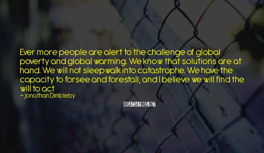 Jonathan Dimbleby Sayings: Ever more people are alert to the challenge of global poverty and global warming. We