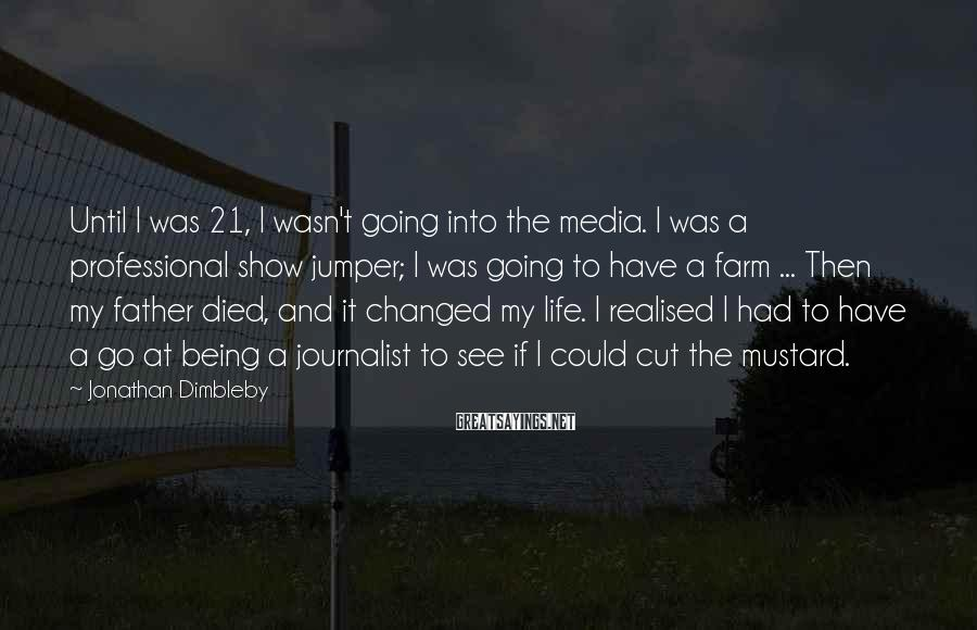 Jonathan Dimbleby Sayings: Until I was 21, I wasn't going into the media. I was a professional show