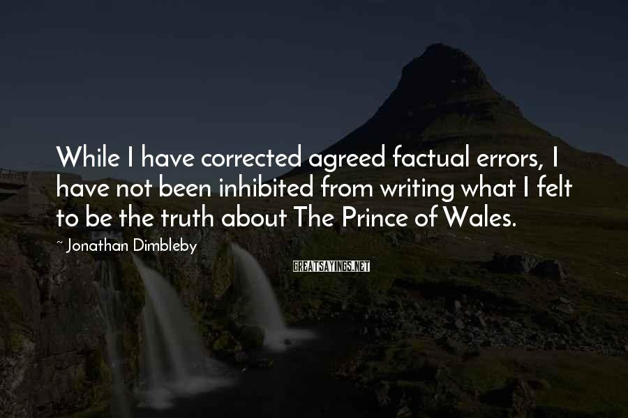 Jonathan Dimbleby Sayings: While I have corrected agreed factual errors, I have not been inhibited from writing what