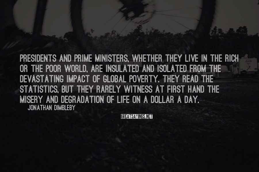 Jonathan Dimbleby Sayings: Presidents and prime ministers, whether they live in the rich or the poor world, are