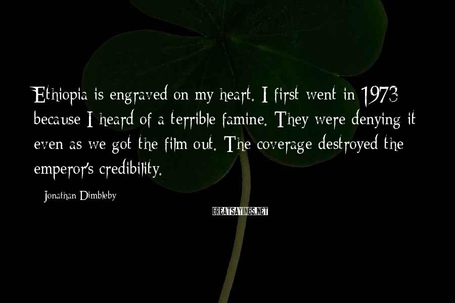 Jonathan Dimbleby Sayings: Ethiopia is engraved on my heart. I first went in 1973 because I heard of