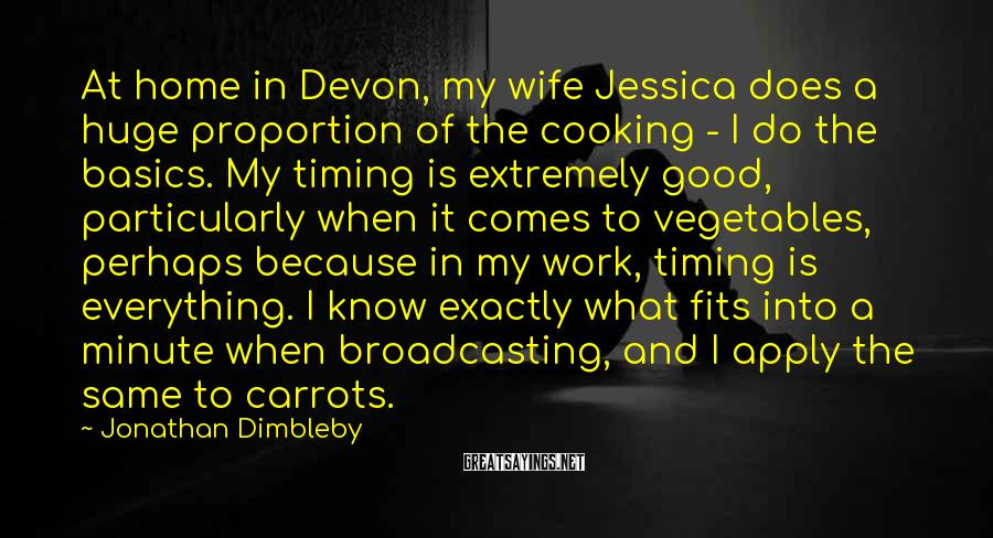 Jonathan Dimbleby Sayings: At home in Devon, my wife Jessica does a huge proportion of the cooking -