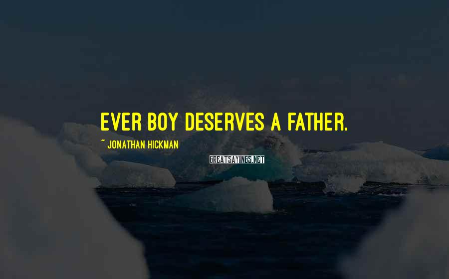 Jonathan Hickman Sayings: Ever boy deserves a father.