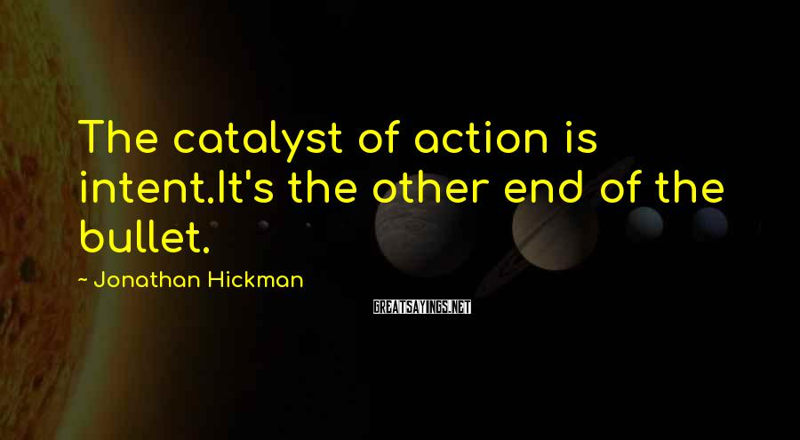 Jonathan Hickman Sayings: The catalyst of action is intent.It's the other end of the bullet.