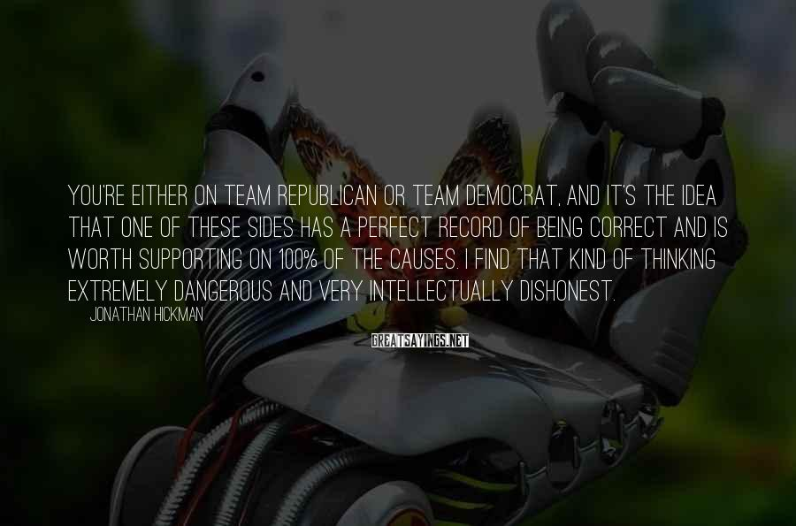 Jonathan Hickman Sayings: You're either on team Republican or team Democrat, and it's the idea that one of
