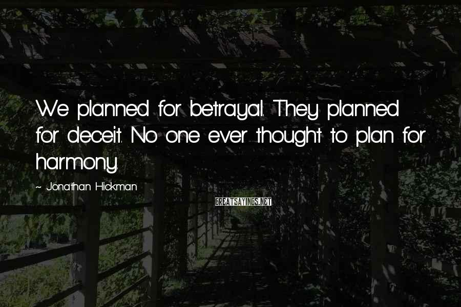 Jonathan Hickman Sayings: We planned for betrayal. They planned for deceit. No one ever thought to plan for