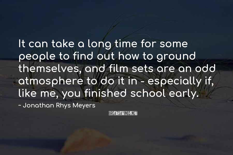 Jonathan Rhys Meyers Sayings: It can take a long time for some people to find out how to ground