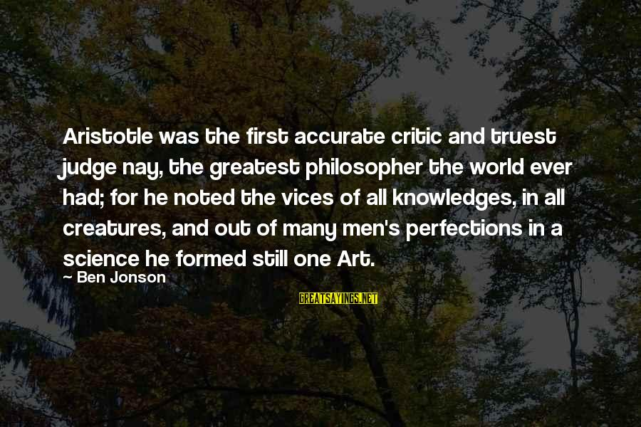 Jonson Sayings By Ben Jonson: Aristotle was the first accurate critic and truest judge nay, the greatest philosopher the world