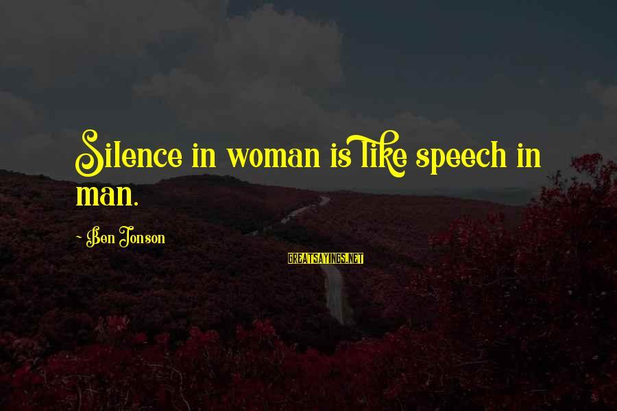 Jonson Sayings By Ben Jonson: Silence in woman is like speech in man.