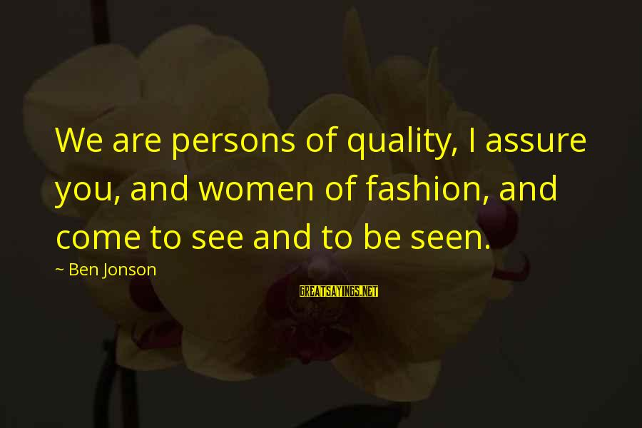 Jonson Sayings By Ben Jonson: We are persons of quality, I assure you, and women of fashion, and come to