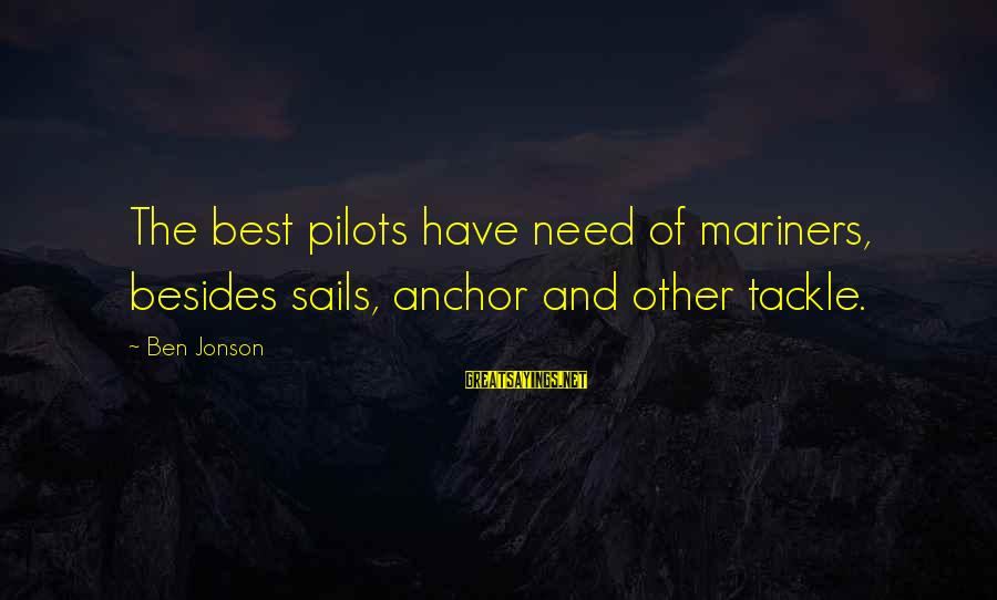 Jonson Sayings By Ben Jonson: The best pilots have need of mariners, besides sails, anchor and other tackle.