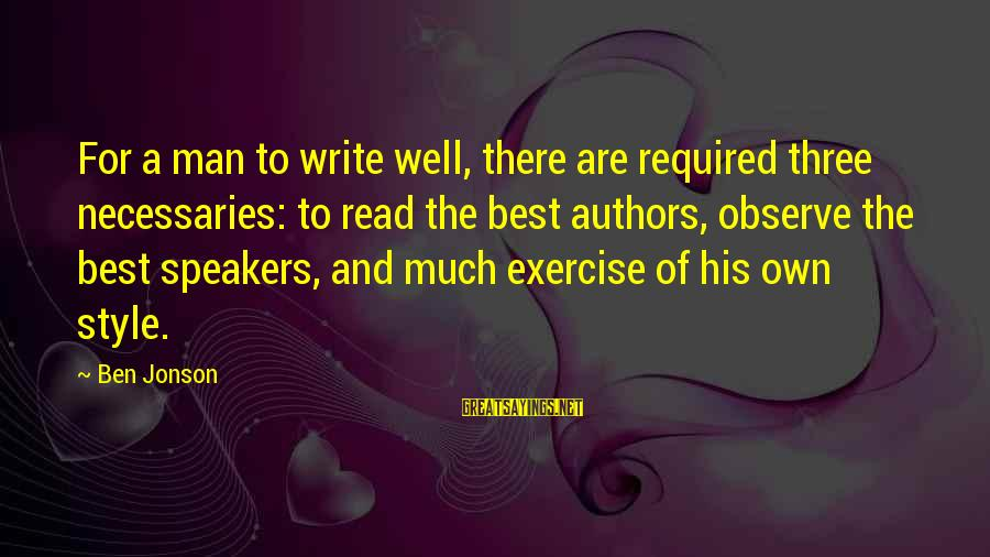 Jonson Sayings By Ben Jonson: For a man to write well, there are required three necessaries: to read the best