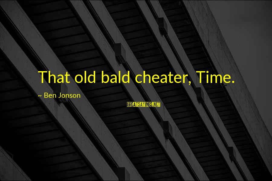 Jonson Sayings By Ben Jonson: That old bald cheater, Time.
