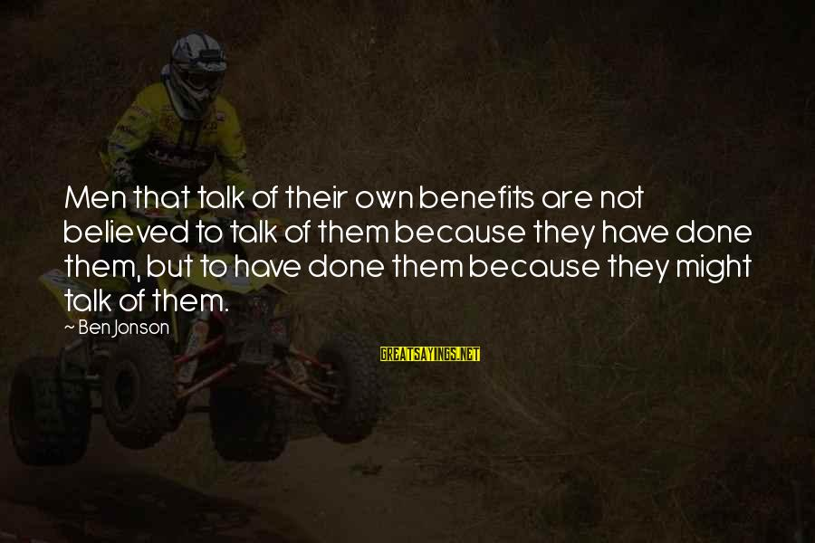 Jonson Sayings By Ben Jonson: Men that talk of their own benefits are not believed to talk of them because