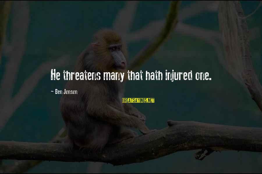 Jonson Sayings By Ben Jonson: He threatens many that hath injured one.