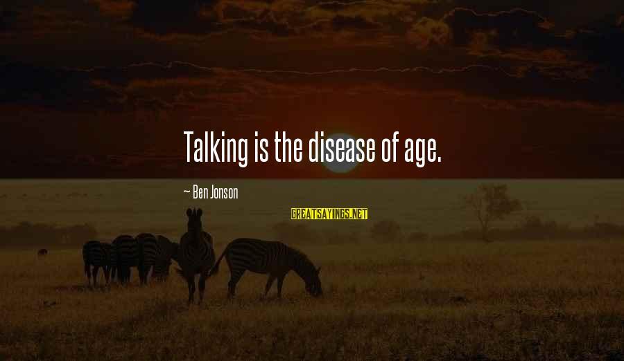 Jonson Sayings By Ben Jonson: Talking is the disease of age.