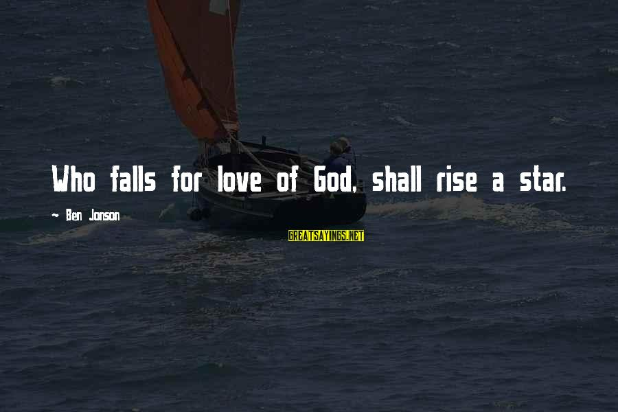 Jonson Sayings By Ben Jonson: Who falls for love of God, shall rise a star.
