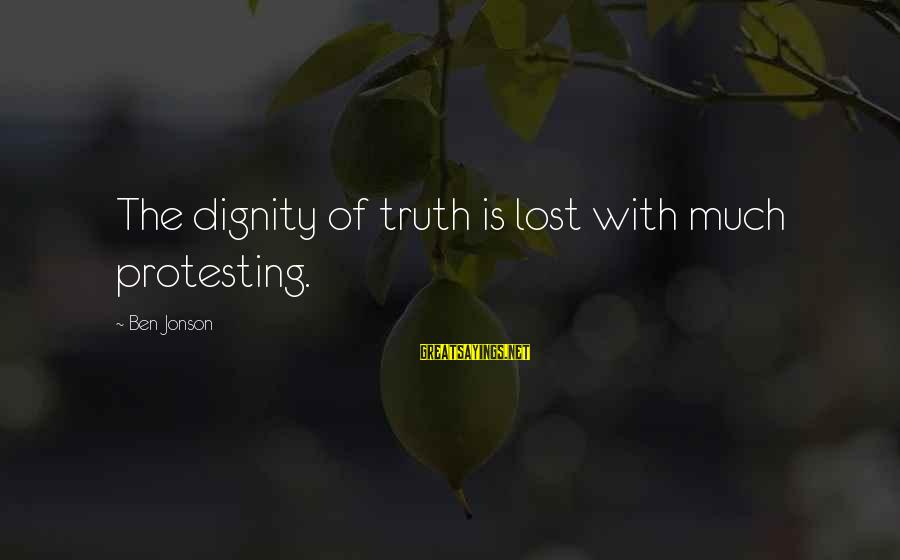 Jonson Sayings By Ben Jonson: The dignity of truth is lost with much protesting.