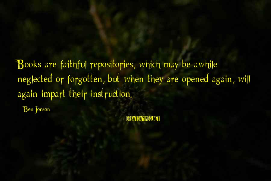 Jonson Sayings By Ben Jonson: Books are faithful repositories, which may be awhile neglected or forgotten, but when they are