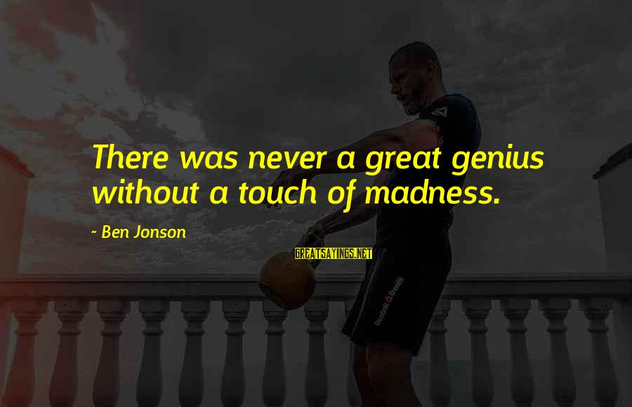 Jonson Sayings By Ben Jonson: There was never a great genius without a touch of madness.