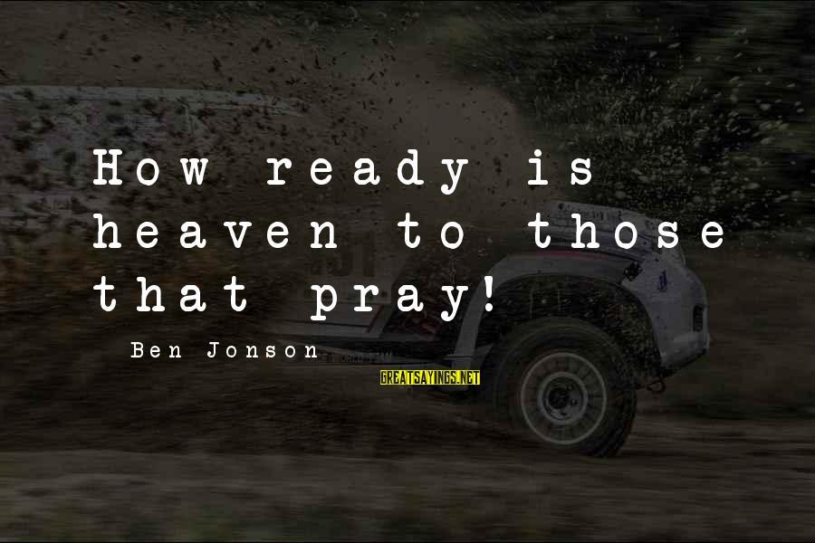 Jonson Sayings By Ben Jonson: How ready is heaven to those that pray!