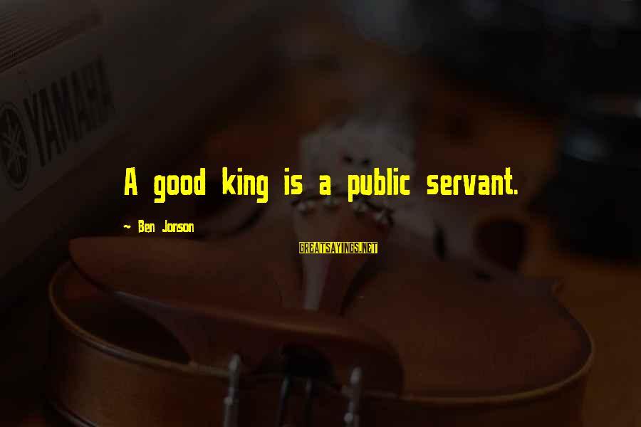 Jonson Sayings By Ben Jonson: A good king is a public servant.