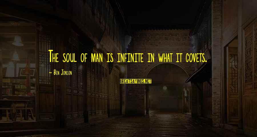 Jonson Sayings By Ben Jonson: The soul of man is infinite in what it covets.