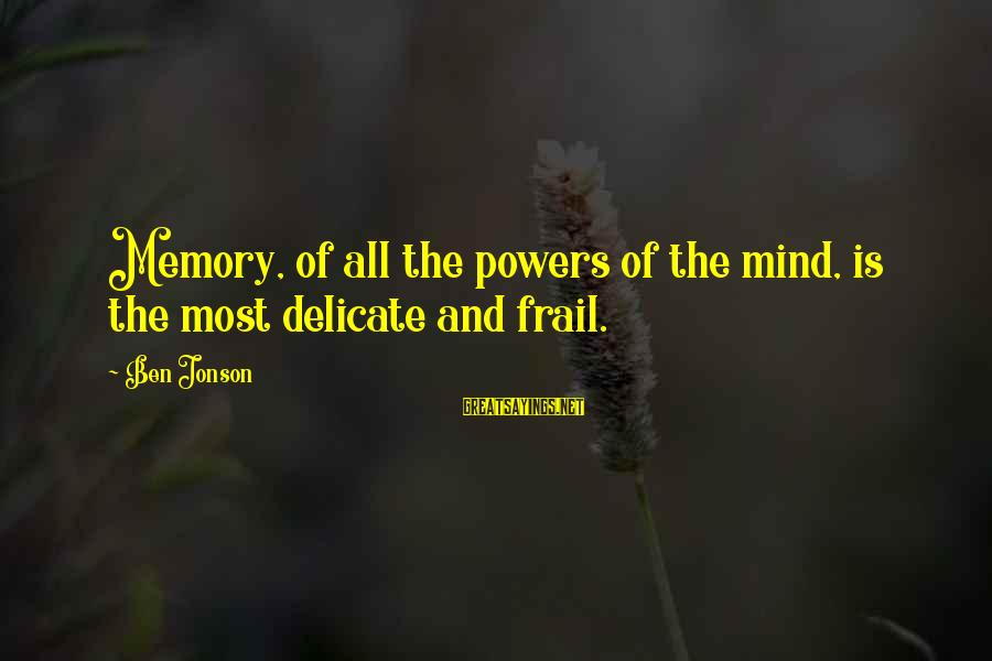 Jonson Sayings By Ben Jonson: Memory, of all the powers of the mind, is the most delicate and frail.