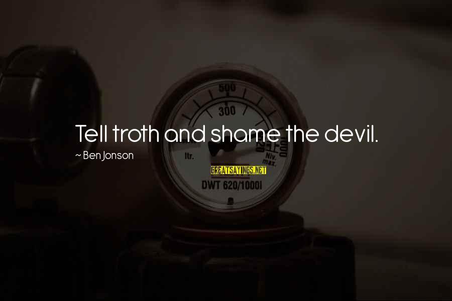 Jonson Sayings By Ben Jonson: Tell troth and shame the devil.
