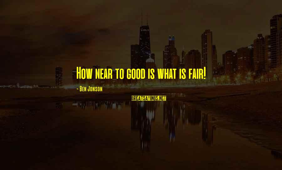Jonson Sayings By Ben Jonson: How near to good is what is fair!