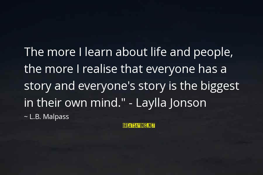 Jonson Sayings By L.B. Malpass: The more I learn about life and people, the more I realise that everyone has