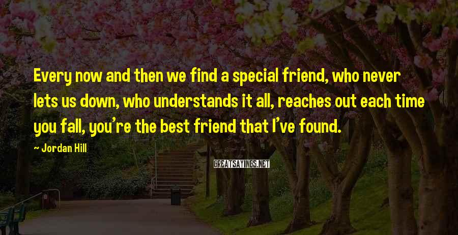 Jordan Hill Sayings: Every now and then we find a special friend, who never lets us down, who