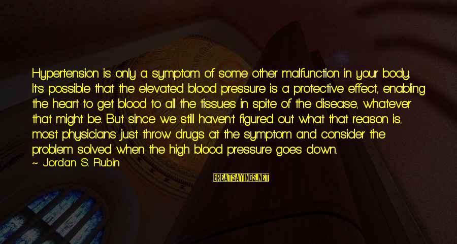 Jordan Rubin Sayings By Jordan S. Rubin: Hypertension is only a symptom of some other malfunction in your body. It's possible that