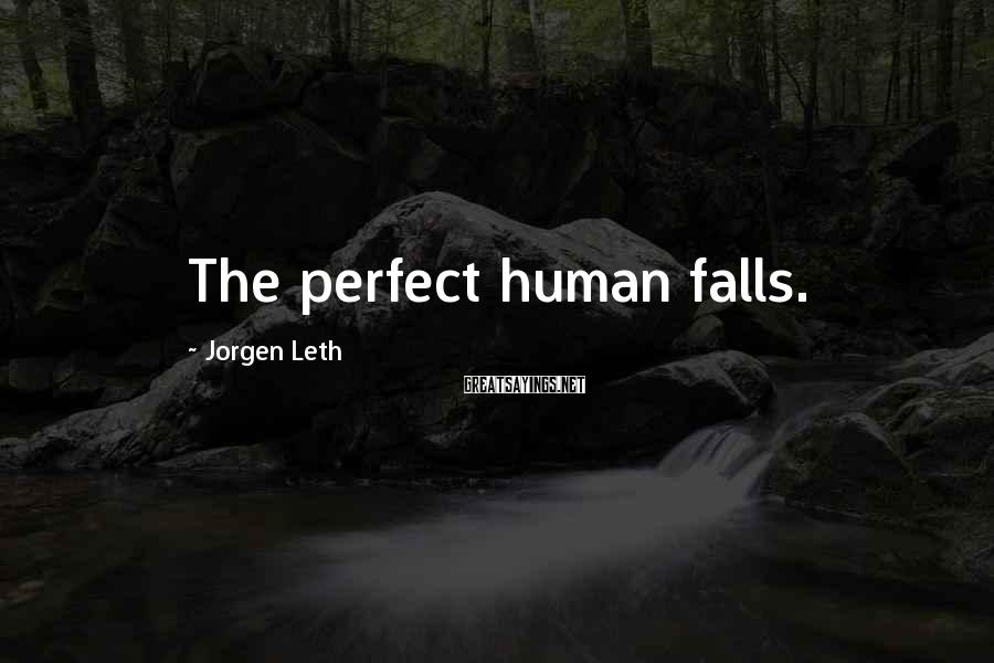 Jorgen Leth Sayings: The perfect human falls.