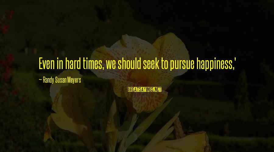 Jori Sayings By Randy Susan Meyers: Even in hard times, we should seek to pursue happiness,'