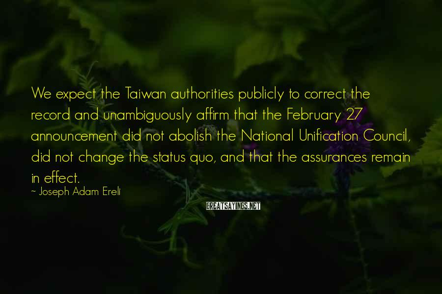 Joseph Adam Ereli Sayings: We expect the Taiwan authorities publicly to correct the record and unambiguously affirm that the