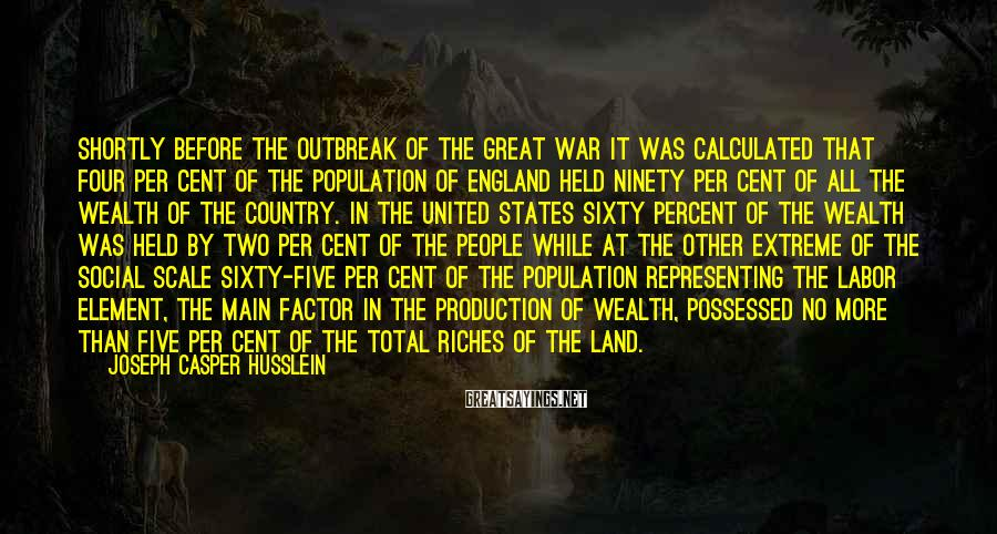 Joseph Casper Husslein Sayings: Shortly before the outbreak of the Great War it was calculated that four per cent