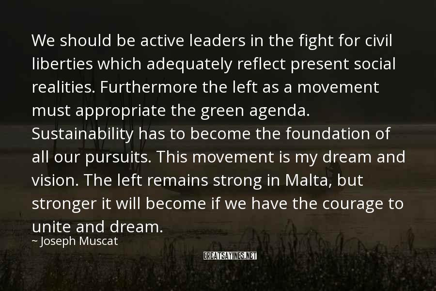 Joseph Muscat Sayings: We should be active leaders in the fight for civil liberties which adequately reflect present