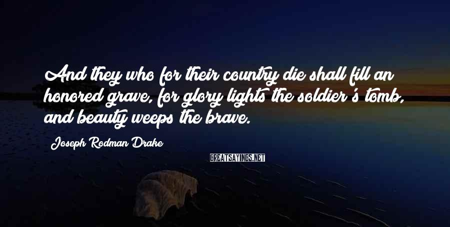 Joseph Rodman Drake Sayings: And they who for their country die shall fill an honored grave, for glory lights