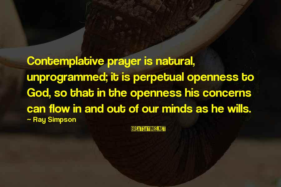 Joseph Strorm Religious Sayings By Ray Simpson: Contemplative prayer is natural, unprogrammed; it is perpetual openness to God, so that in the