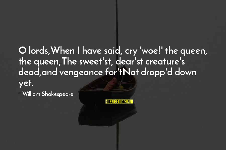 Joseph Strorm Religious Sayings By William Shakespeare: O lords,When I have said, cry 'woe!' the queen, the queen,The sweet'st, dear'st creature's dead,and